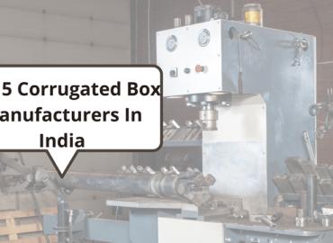 Top 5 Corrugated Box Manufacturers In India