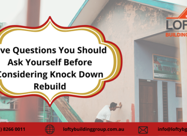 Five Questions You Should Ask Yourself Before Considering Knock Down Rebuild