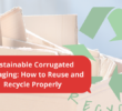 Sustainable Corrugated Packaging: How to Reuse and Recycle Properly