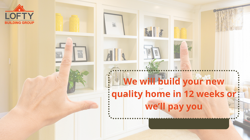 We will build your new quality home in 12 weeks or we'll pay you